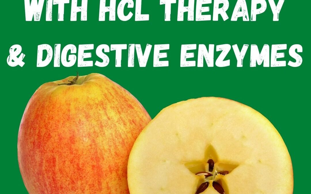 Digestion: HCL Therapy & Digestive Enzymes
