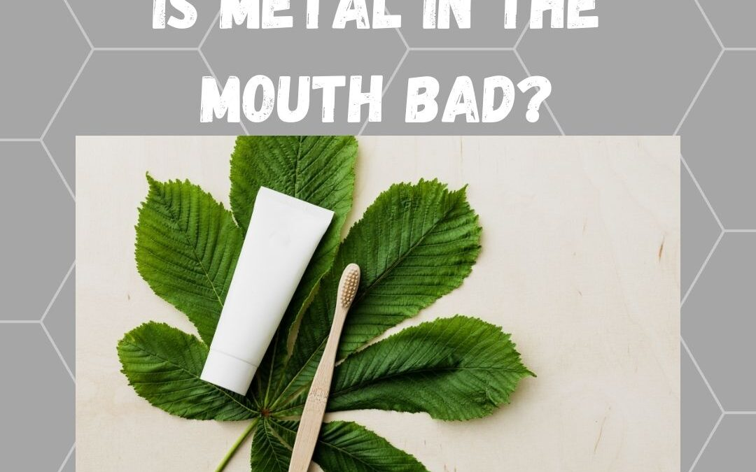 Holistic Dental Care: Is Metal Bad?