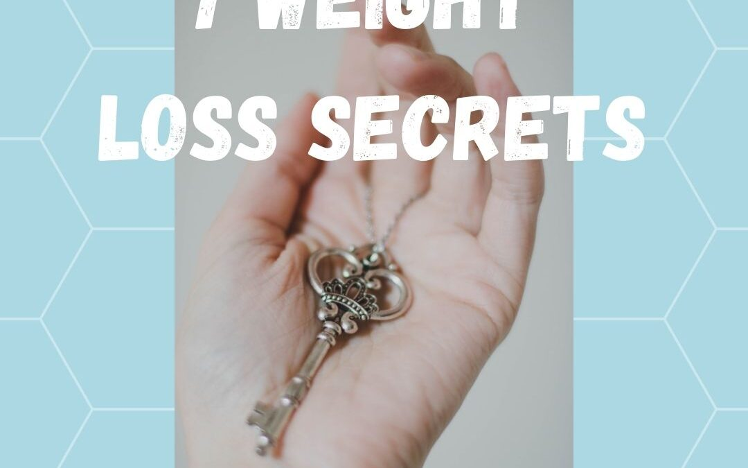 7 Secrets To Weight Loss You Haven't Tried